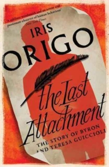 The Last Attachment : The Story of Byron and Teresa Guiccioli, Paperback Book