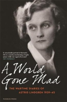 A World Gone Mad : The Diaries of Astrid Lindgren, 1939-45, Paperback / softback Book