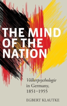 The Mind of the Nation : Volkerpsyscholie in Germany, 1851-1955, Hardback Book