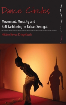 Dance Circles : Movement, Morality and Self-fashioning in Urban Senegal, Hardback Book