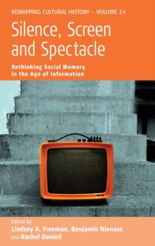 Silence, Screen, and Spectacle : Rethinking Social Memory in the Age of Information and New Media, Hardback Book