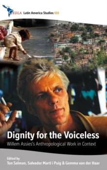 Dignity for the Voiceless : Willem Assies's Anthropological Work in Context, Hardback Book
