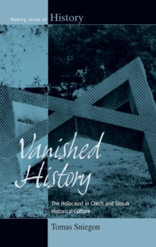 Vanished History : The Holocaust in Czech and Slovak Historical Culture, Hardback Book