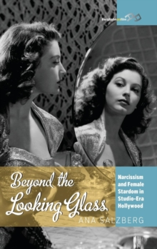 Beyond the Looking Glass : Narcissism and Female Stardom in Studio-Era Hollywood, Hardback Book