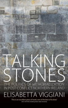 Talking Stones : The Politics of Memorialization in Post-conflict Northern Ireland, Hardback Book