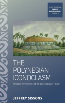 The Polynesian Iconoclasm : Religious Revolution and the Seasonality of Power, Hardback Book