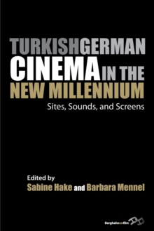 Turkish German Cinema in the New Millennium : Sites, Sounds, and Screens, Paperback / softback Book