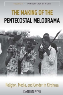 The Making of the Pentecostal Melodrama : Religion, Media and Gender in Kinshasa, Paperback / softback Book