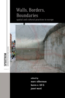 Walls, Borders, Boundaries : Spatial and Cultural Practices in Europe, Paperback / softback Book