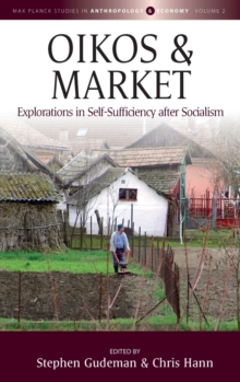 Oikos and Market : Explorations in Self-Sufficiency after Socialism, Hardback Book