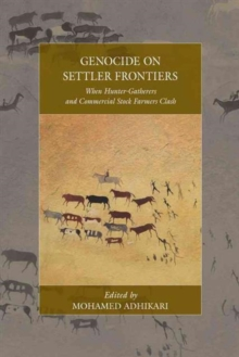 Genocide on Settler Frontiers : When Hunter-Gatherers and Commercial Stock Farmers Clash, Hardback Book