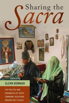 Sharing the <i>Sacra</i> : The Politics and Pragmatics of Intercommunal Relations around Holy Places, Paperback Book