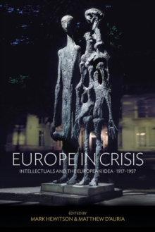 Europe in Crisis : Intellectuals and the European Idea, 1917-1957, Paperback / softback Book