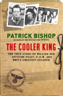 The Cooler King : The True Story of William Ash - The Greatest Escaper of World War II, Hardback Book