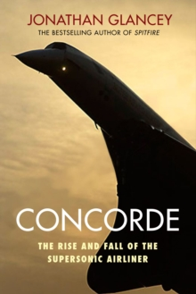 Concorde : The Rise and Fall of the Supersonic Airliner, Hardback Book