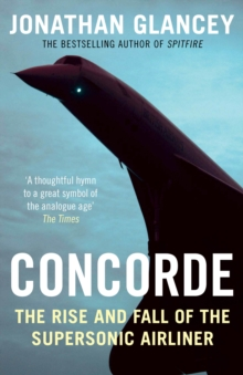 Concorde : The Rise and Fall of the Supersonic Airliner, Paperback Book