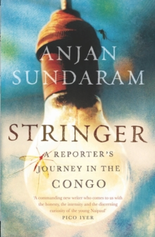 Stringer : A Reporter's Journey in the Congo, Paperback / softback Book
