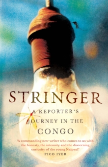 Stringer : A Reporter's Journey in the Congo, Paperback Book