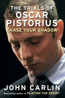 Chase Your Shadow : The Trials of Oscar Pistorius, Hardback Book