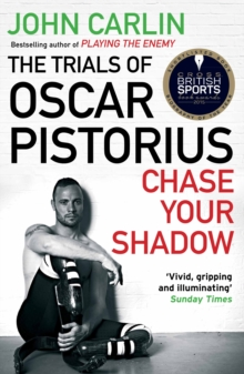 Chase Your Shadow : The Trials of Oscar Pistorius, Paperback Book