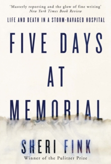 Five Days at Memorial : Life and Death in a Storm-Ravaged Hospital, Paperback Book