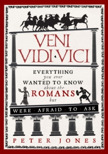 Veni, Vidi, Vici : Everything You Ever Wanted to Know About the Romans but Were Afraid to Ask, Paperback Book