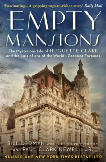 Empty Mansions : The Mysterious Story of Huguette Clark and the Loss of One of the World's Greatest Fortunes, Paperback Book
