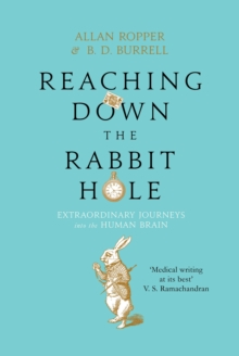 Reaching Down the Rabbit Hole : Extraordinary Journeys into the Human Brain, Hardback Book