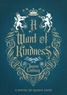 A Want of Kindness : A Novel of Queen Anne, Hardback Book