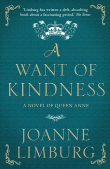 A Want of Kindness : A Novel of Queen Anne, Paperback / softback Book