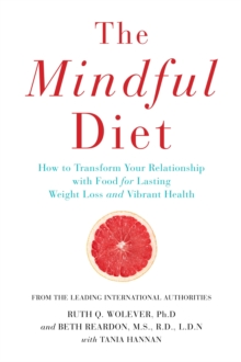 The Mindful Diet : How to Transform Your Relationship to Food for Lasting Weight Loss and Vibrant Health, Paperback Book
