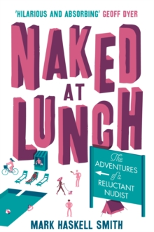 Naked At Lunch : The Adventures of a Reluctant Nudist, Paperback / softback Book