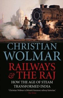 Railways and The Raj : How the Age of Steam Transformed India, Paperback / softback Book