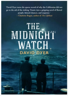 The Midnight Watch : A Gripping Novel of the SS Californian, the Ship That Failed to Aid the Sinking Titanic, Hardback Book