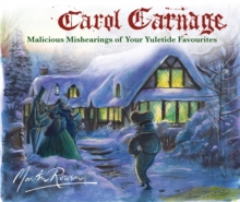 Carol Carnage : Malicious Mishearings of Your Yuletide Favourites, Hardback Book
