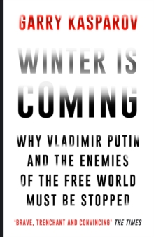 Winter is Coming : Why Vladimir Putin and the Enemies of the Free World Must be Stopped, Paperback Book