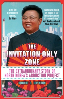 The Invitation-Only Zone : The Extraordinary Story of North Korea's Abduction Project, Paperback Book