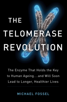 The Telomerase Revolution : The Story of the Scientific Breakthrough That Holds the Keys to Human Ageing, Paperback Book