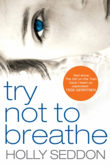 Try Not to Breathe : Gripping Psychological Thriller Bestseller and Perfect Holiday Read, Hardback Book