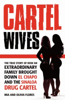 Cartel Wives : How an Extraordinary Family Brought Down El Chapo and the Sinaloa Drug Cartel, Paperback Book