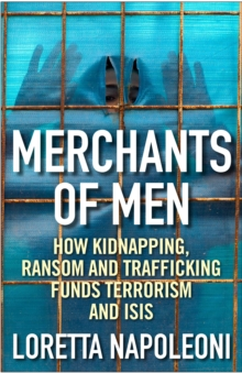 Merchants of Men : How Kidnapping, Ransom and Trafficking Fund Terrorism and ISIS, Hardback Book