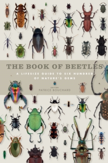 The Book of Beetles : A Life-Size Guide to Six Hundred of Nature's Gems, Hardback Book