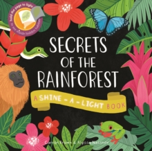 Secrets of the Rainforest : A Shine-a-Light Book, Paperback Book