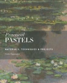 Practical Pastels : Materials, Techniques & Projects, Paperback / softback Book