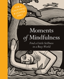 Moments of Mindfulness : Find a Little Stillness in a Busy World, Hardback Book