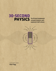 30-Second Physics : The 50 Most Fundamental Concepts in Physics, Each Explained in Half a Minute, Hardback Book