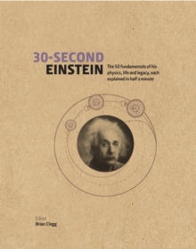 30-Second Einstein : The 50 fundamentals of his work, life and legacy, each explained in half a minute, Paperback Book