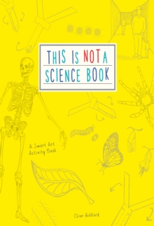 This is Not a Science Book : A Smart Art Activity Book, Paperback / softback Book