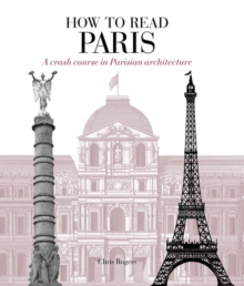 How to Read Paris : A crash course in Parisian architecture, Paperback / softback Book