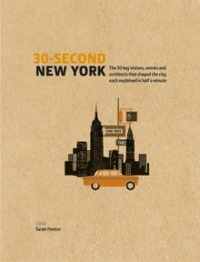 30-Second New York : The 50 key visions, events and architects that shaped the city, each explained in half a minute, Hardback Book